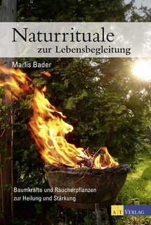 Naturrituale zur Lebensbegleitung von Marlies Bader